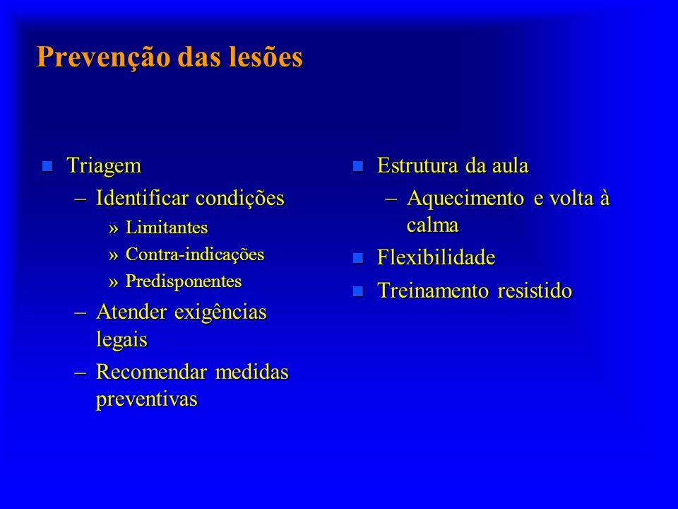 Prevenção das lesões n Triagem –Identificar condições »Limitantes »Contra-indicações »Predisponentes –Atender exigências legais –Recomendar medidas pr
