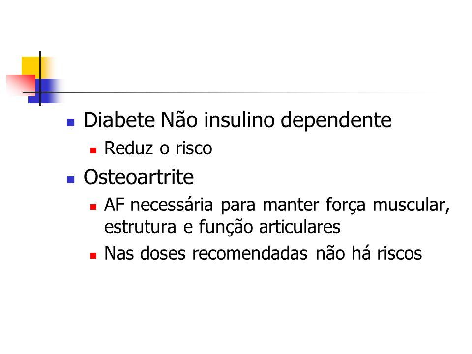 Diabete Não insulino dependente Reduz o risco Osteoartrite AF necessária para manter força muscular, estrutura e função articulares Nas doses recomend