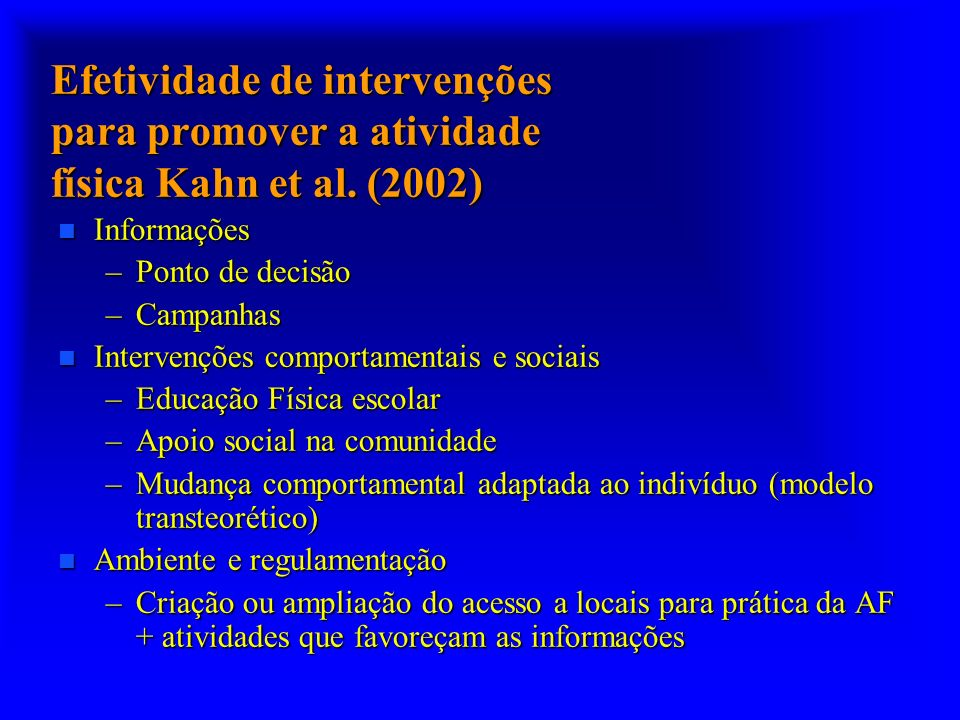 Efetividade de intervenções para promover a atividade física Kahn et al. (2002) n Informações –Ponto de decisão –Campanhas n Intervenções comportament