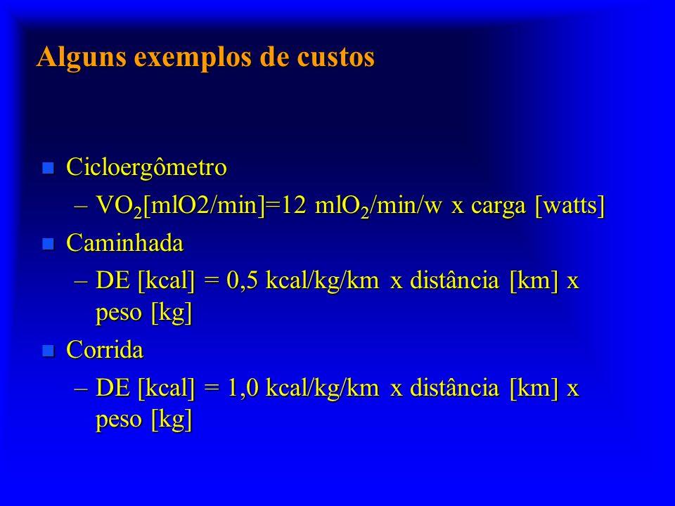 Alguns exemplos de custos n Cicloergômetro –VO 2 [mlO2/min]=12 mlO 2 /min/w x carga [watts] n Caminhada –DE [kcal] = 0,5 kcal/kg/km x distância [km] x