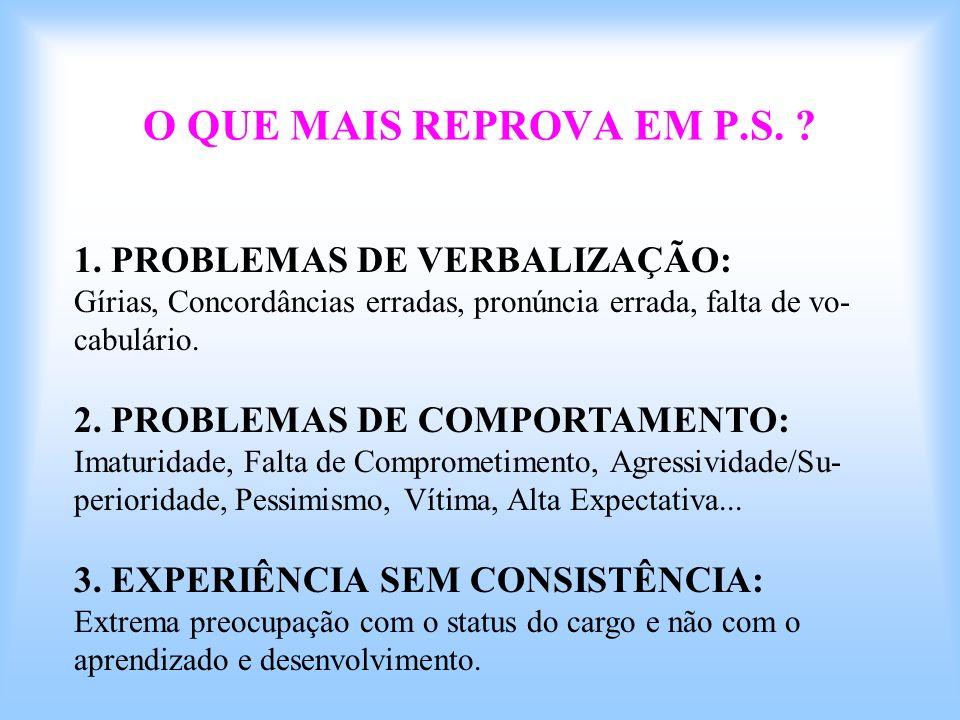 O QUE MAIS REPROVA EM P.S. ? 1. PROBLEMAS DE VERBALIZAÇÃO: Gírias, Concordâncias erradas, pronúncia errada, falta de vo- cabulário. 2. PROBLEMAS DE CO