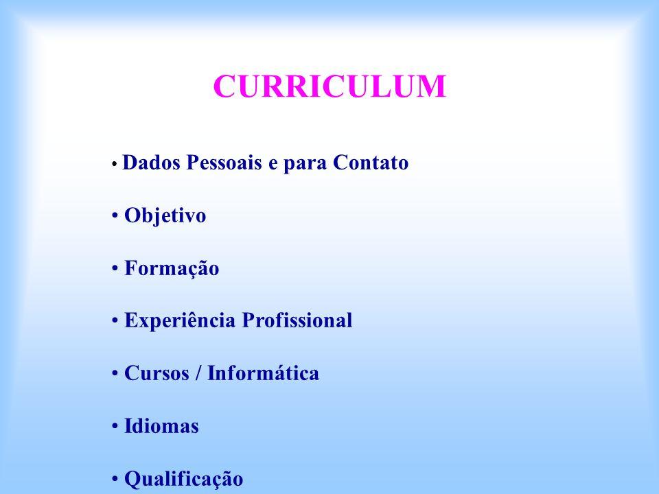 CURRICULUM Dados Pessoais e para Contato Objetivo Formação Experiência Profissional Cursos / Informática Idiomas Qualificação