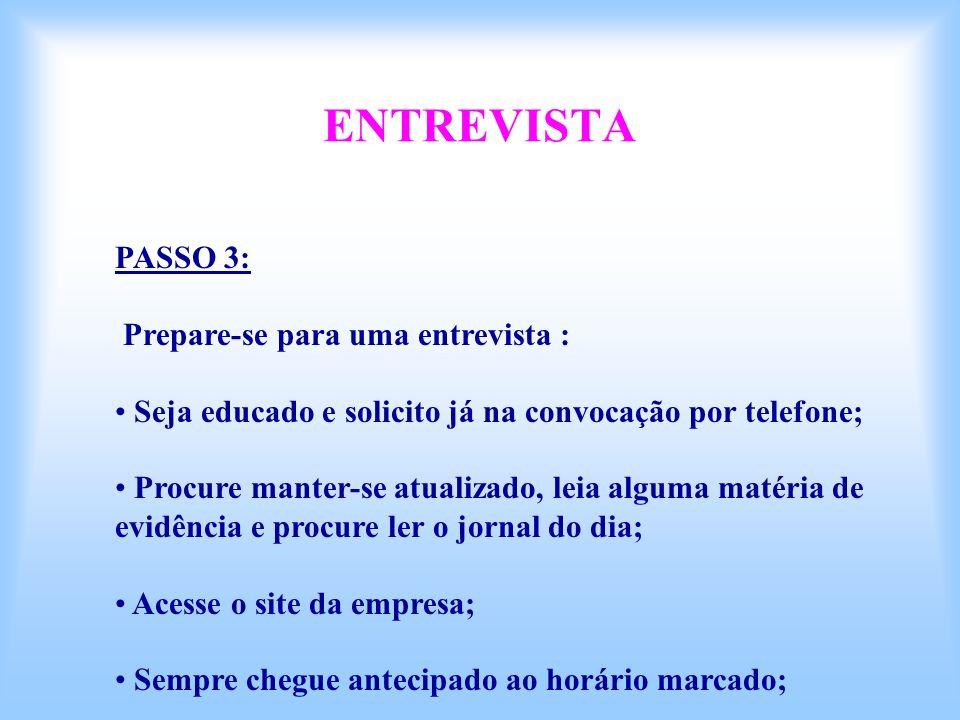 ENTREVISTA PASSO 3: Prepare-se para uma entrevista : Seja educado e solicito já na convocação por telefone; Procure manter-se atualizado, leia alguma