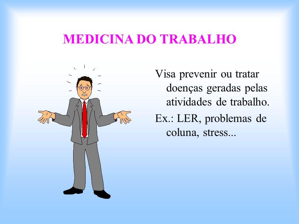 MEDICINA DO TRABALHO Visa prevenir ou tratar doenças geradas pelas atividades de trabalho. Ex.: LER, problemas de coluna, stress...