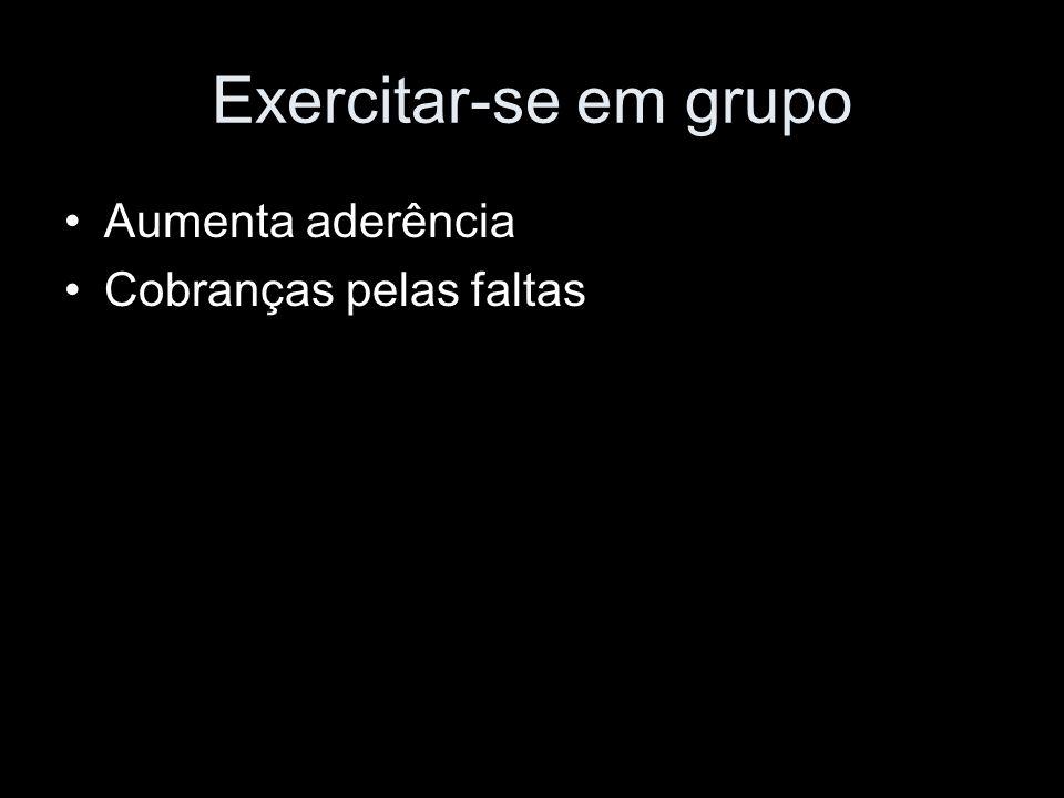 Exercitar-se em grupo Aumenta aderência Cobranças pelas faltas