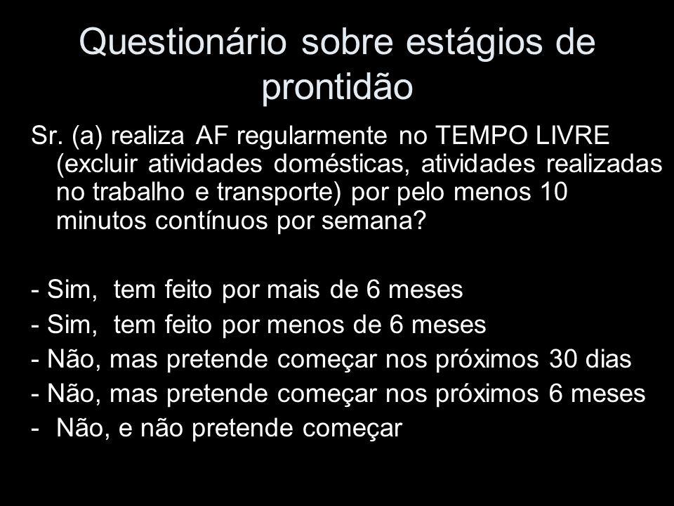 Questionário sobre estágios de prontidão Sr. (a) realiza AF regularmente no TEMPO LIVRE (excluir atividades domésticas, atividades realizadas no traba