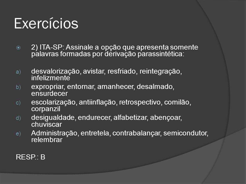 Exercícios 2) ITA-SP: Assinale a opção que apresenta somente palavras formadas por derivação parassintética: a) desvalorização, avistar, resfriado, re