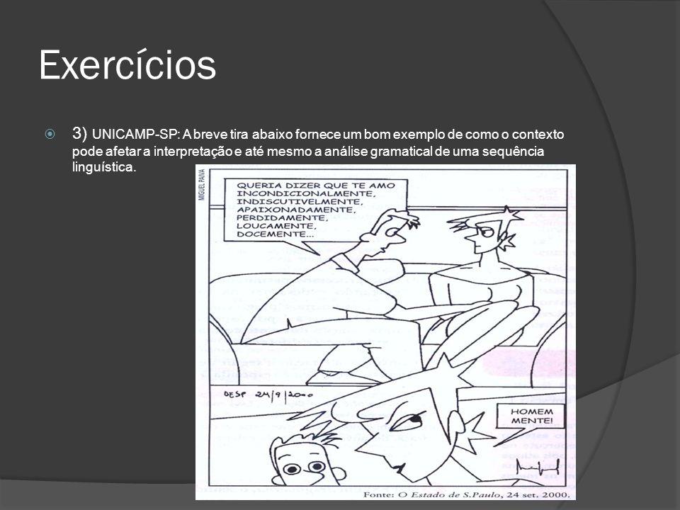 Exercícios 3) UNICAMP-SP: A breve tira abaixo fornece um bom exemplo de como o contexto pode afetar a interpretação e até mesmo a análise gramatical d