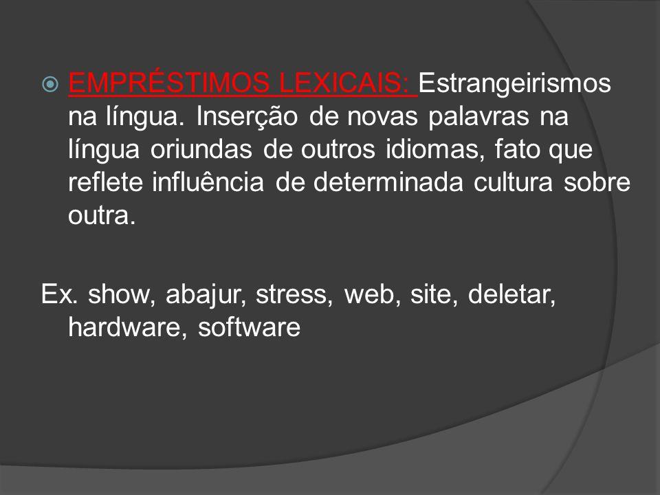 EMPRÉSTIMOS LEXICAIS: Estrangeirismos na língua. Inserção de novas palavras na língua oriundas de outros idiomas, fato que reflete influência de deter
