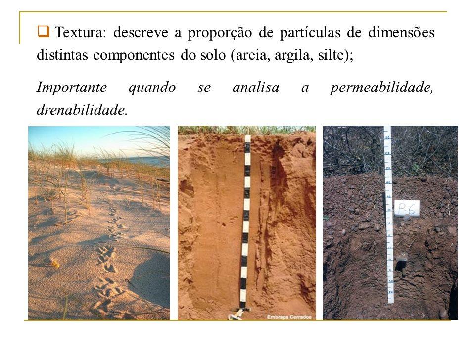Textura: descreve a proporção de partículas de dimensões distintas componentes do solo (areia, argila, silte); Importante quando se analisa a permeabi