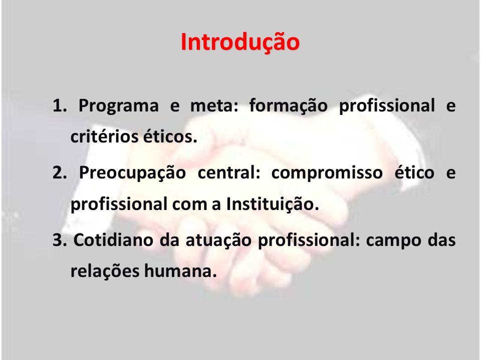 Introdução 1. Programa e meta: formação profissional e critérios éticos. 2. Preocupação central: compromisso ético e profissional com a Instituição. 3