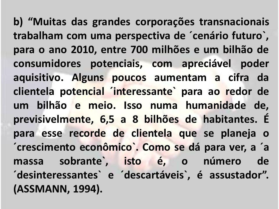 b) Muitas das grandes corporações transnacionais trabalham com uma perspectiva de ´cenário futuro`, para o ano 2010, entre 700 milhões e um bilhão de
