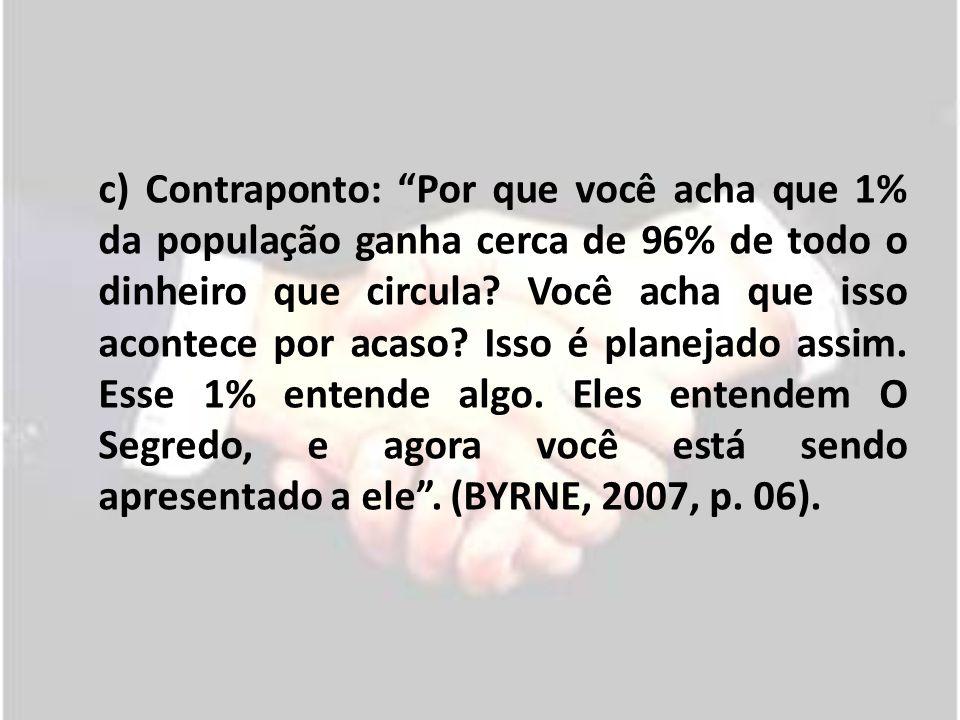 c) Contraponto: Por que você acha que 1% da população ganha cerca de 96% de todo o dinheiro que circula? Você acha que isso acontece por acaso? Isso é