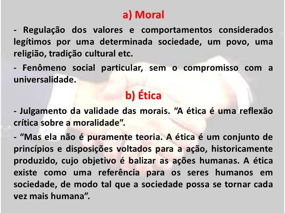 a) Moral - Regulação dos valores e comportamentos considerados legítimos por uma determinada sociedade, um povo, uma religião, tradição cultural etc.