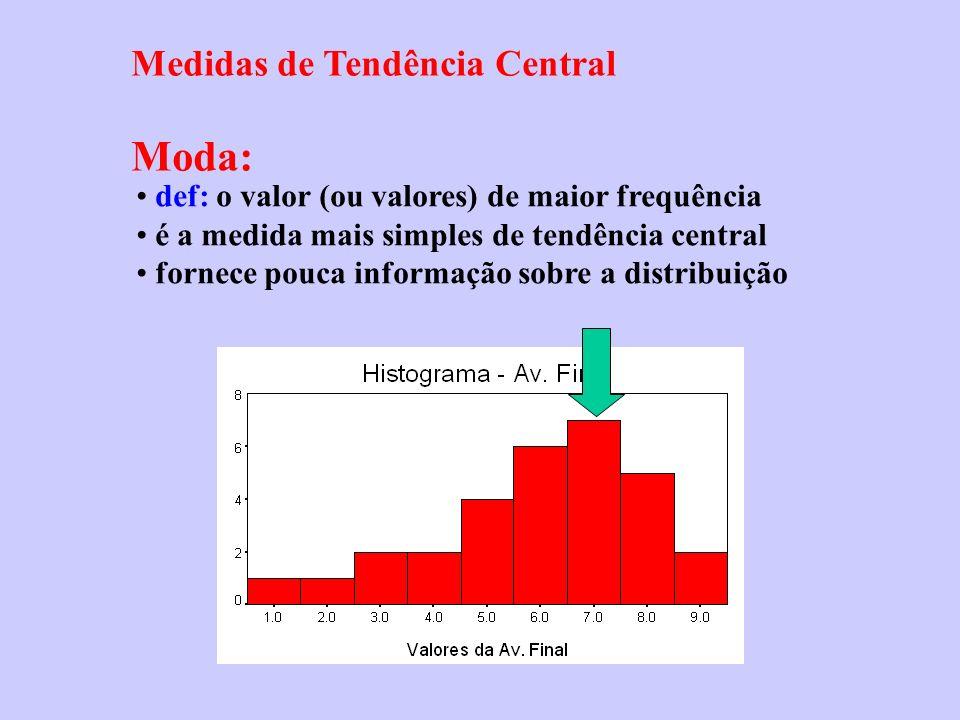 Medidas de Tendência Central Moda: def: o valor (ou valores) de maior frequência é a medida mais simples de tendência central fornece pouca informação