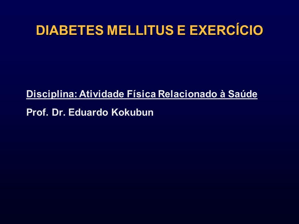 DIABETES MELLITUS E EXERCÍCIO Disciplina: Atividade Física Relacionado à Saúde Prof. Dr. Eduardo Kokubun