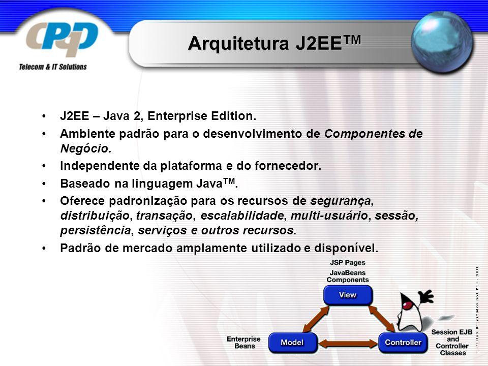 D i r e i t o s R e s e r v a d o s a o C P q D - 2 0 0 1 Arquitetura J2EE TM J2EE – Java 2, Enterprise Edition.