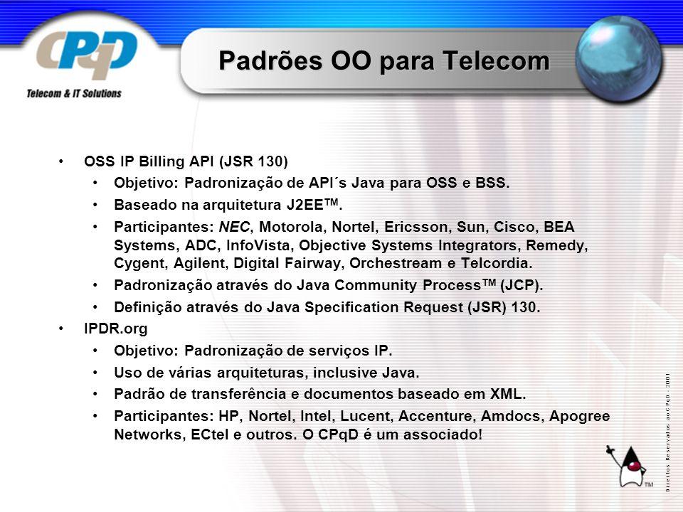 D i r e i t o s R e s e r v a d o s a o C P q D - 2 0 0 1 Padrões OO para Telecom OSS IP Billing API (JSR 130) Objetivo: Padronização de API´s Java para OSS e BSS.