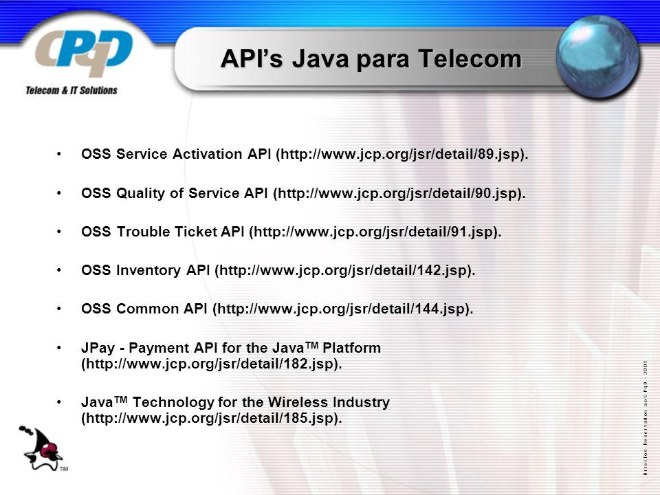D i r e i t o s R e s e r v a d o s a o C P q D - 2 0 0 1 APIs Java para Telecom OSS Service Activation API (http://www.jcp.org/jsr/detail/89.jsp).