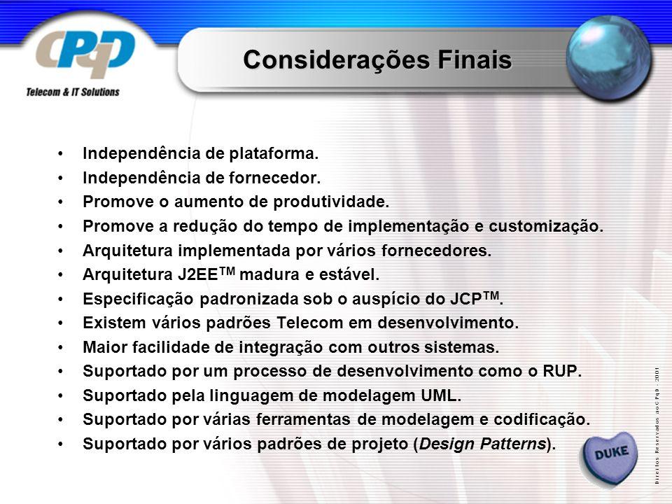 D i r e i t o s R e s e r v a d o s a o C P q D - 2 0 0 1 Considerações Finais Independência de plataforma.