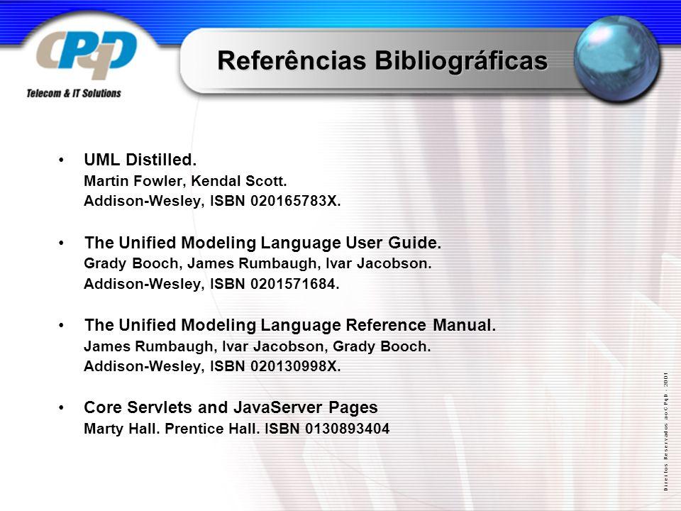 D i r e i t o s R e s e r v a d o s a o C P q D - 2 0 0 1 Referências Bibliográficas UML Distilled.