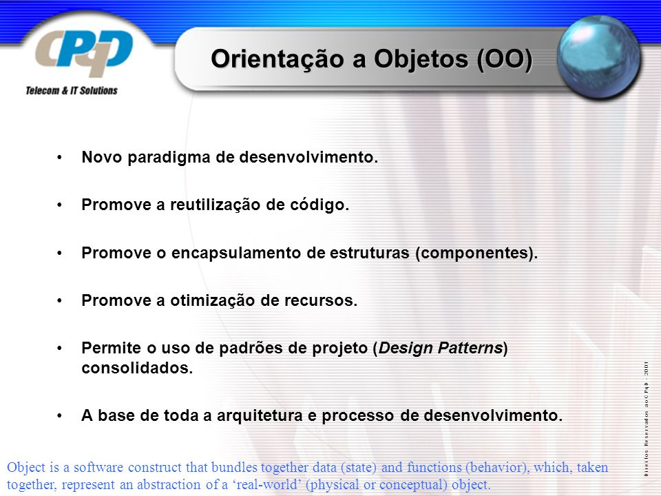 D i r e i t o s R e s e r v a d o s a o C P q D - 2 0 0 1 Orientação a Objetos (OO) Novo paradigma de desenvolvimento.