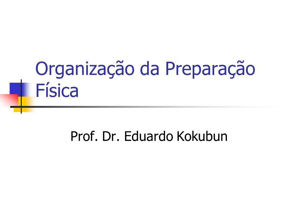 Organização da Preparação Física Prof. Dr. Eduardo Kokubun