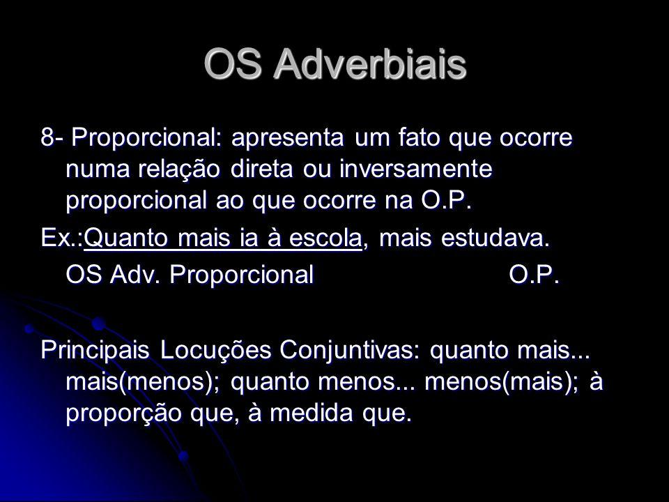 OS Adverbiais 8- Proporcional: apresenta um fato que ocorre numa relação direta ou inversamente proporcional ao que ocorre na O.P. Ex.:Quanto mais ia