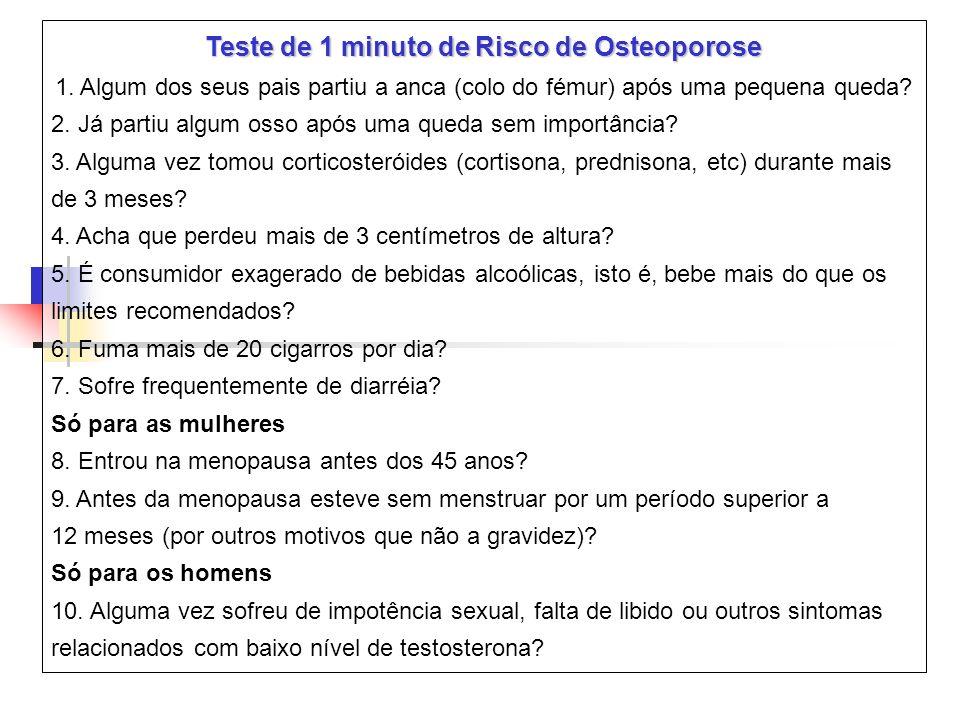 Teste de 1 minuto de Risco de Osteoporose 1. Algum dos seus pais partiu a anca (colo do fémur) após uma pequena queda? 2. Já partiu algum osso após um