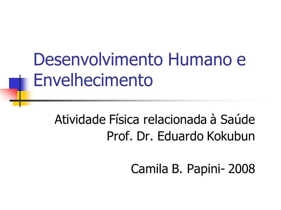 Desenvolvimento Humano e Envelhecimento Atividade Física relacionada à Saúde Prof.