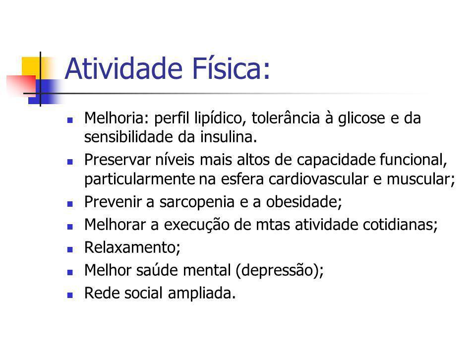 Atividade Física: Melhoria: perfil lipídico, tolerância à glicose e da sensibilidade da insulina.