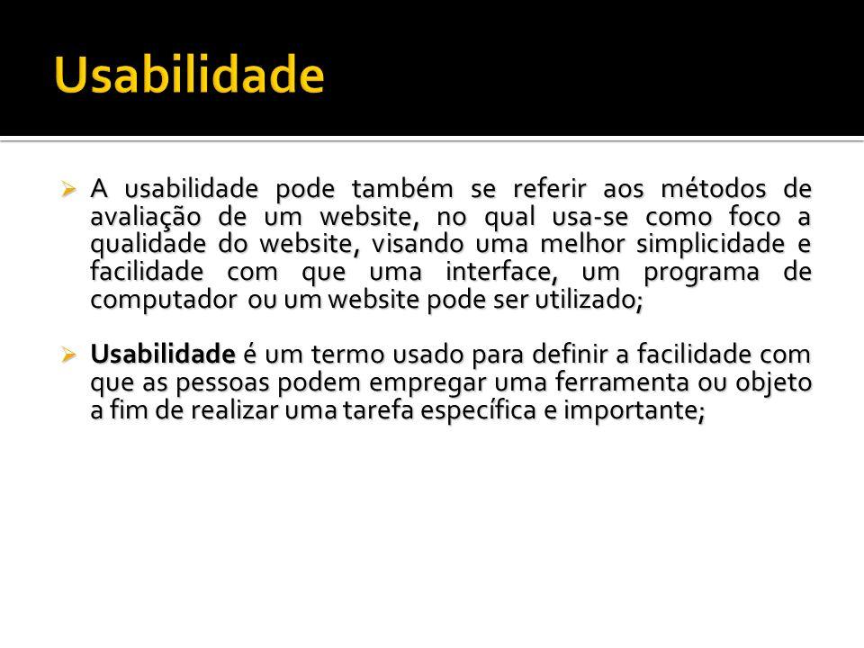 A usabilidade pode também se referir aos métodos de avaliação de um website, no qual usa-se como foco a qualidade do website, visando uma melhor simpl