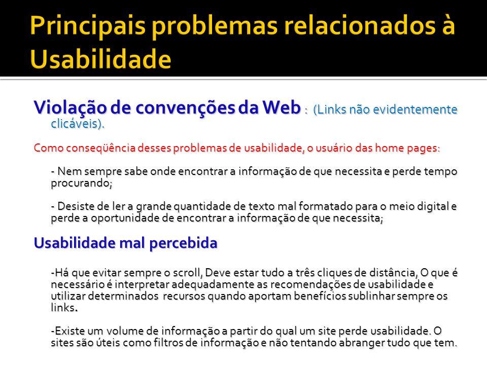 Violação de convenções da Web : (Links não evidentemente clicáveis). Como conseqüência desses problemas de usabilidade, o usuário das home pages: - Ne