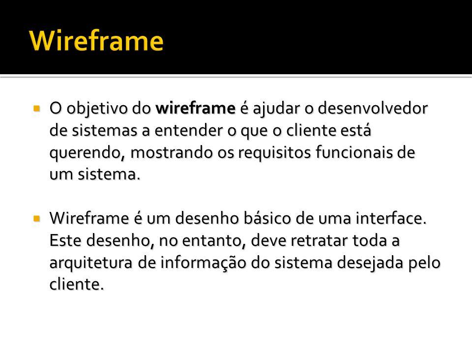 O objetivo do wireframe é ajudar o desenvolvedor de sistemas a entender o que o cliente está querendo, mostrando os requisitos funcionais de um sistem