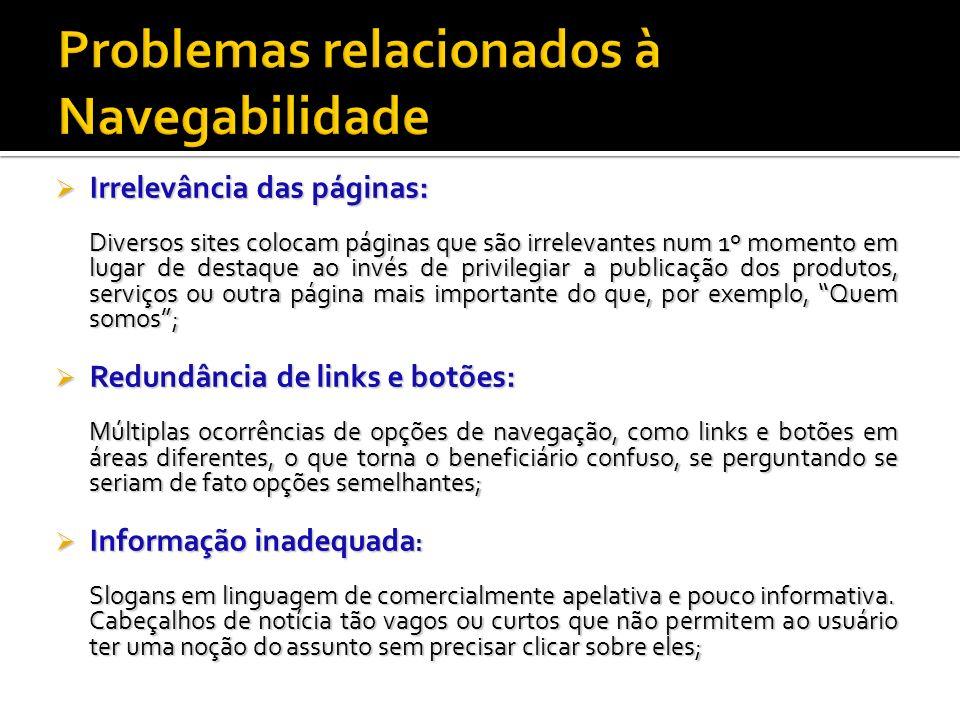 Irrelevância das páginas: Irrelevância das páginas: Diversos sites colocam páginas que são irrelevantes num 1º momento em lugar de destaque ao invés d