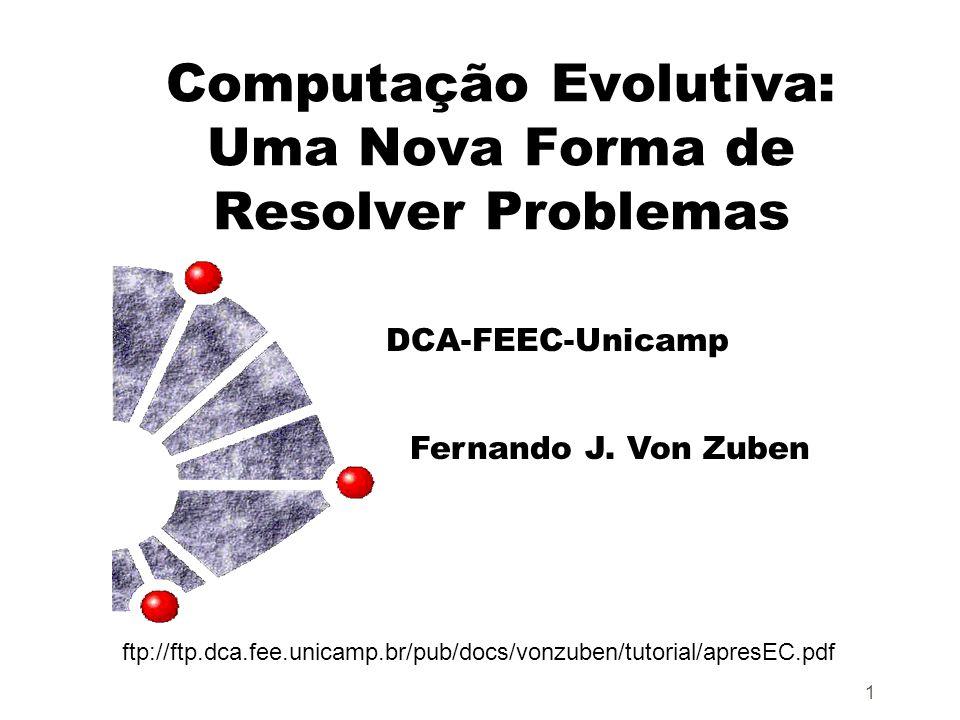 1 Computação Evolutiva: Uma Nova Forma de Resolver Problemas DCA-FEEC-Unicamp Fernando J.