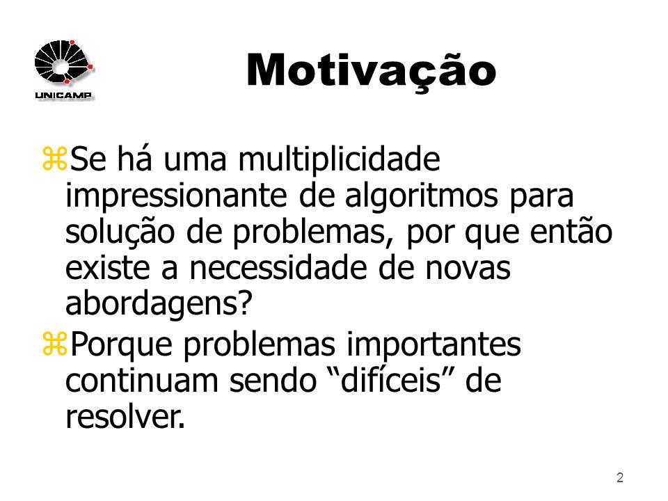 3 Motivação zPor que alguns problemas continuam sendo difíceis de resolver.