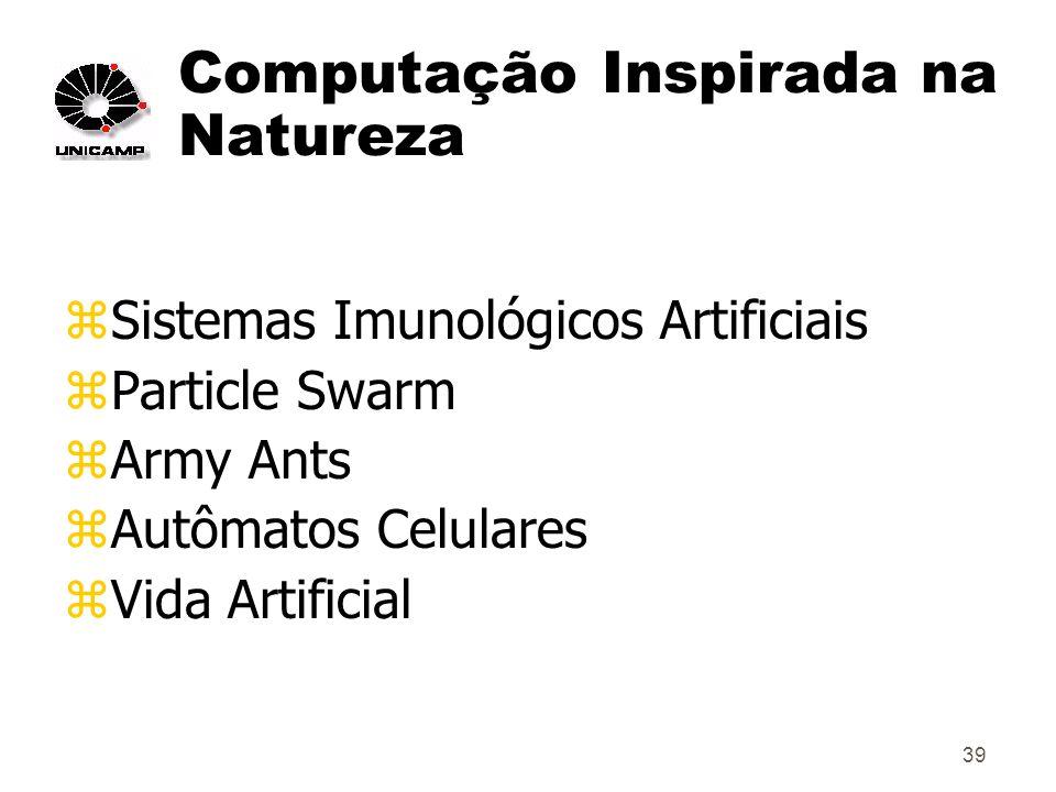 39 Computação Inspirada na Natureza zSistemas Imunológicos Artificiais zParticle Swarm zArmy Ants zAutômatos Celulares zVida Artificial
