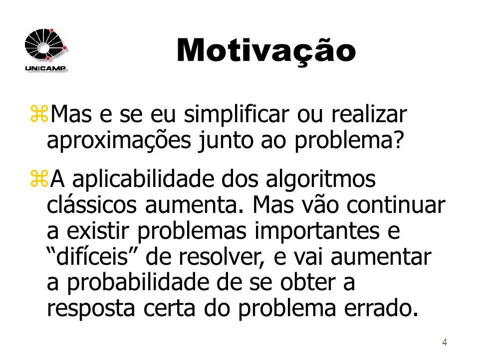 4 Motivação zMas e se eu simplificar ou realizar aproximações junto ao problema.