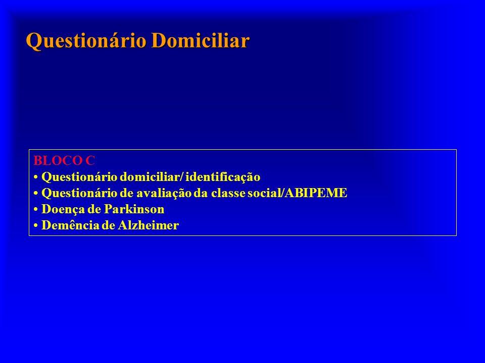 BLOCO C Questionário domiciliar/ identificação Questionário de avaliação da classe social/ABIPEME Doença de Parkinson Demência de Alzheimer Questionár