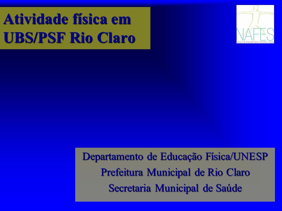 Atividade física em UBS/PSF Rio Claro Departamento de Educação Física/UNESP Prefeitura Municipal de Rio Claro Secretaria Municipal de Saúde