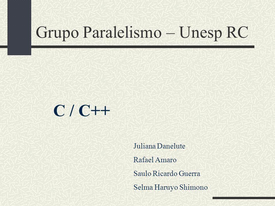C / C++ Grupo Paralelismo – Unesp RC Juliana Danelute Rafael Amaro Saulo Ricardo Guerra Selma Haruyo Shimono