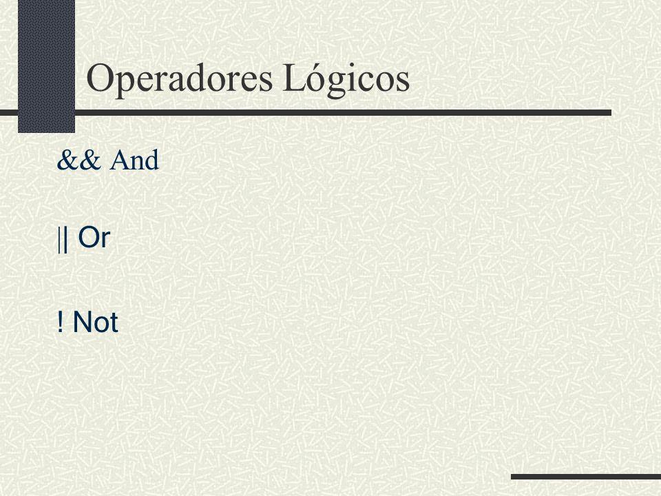 Operadores Lógicos && And | | Or ! Not