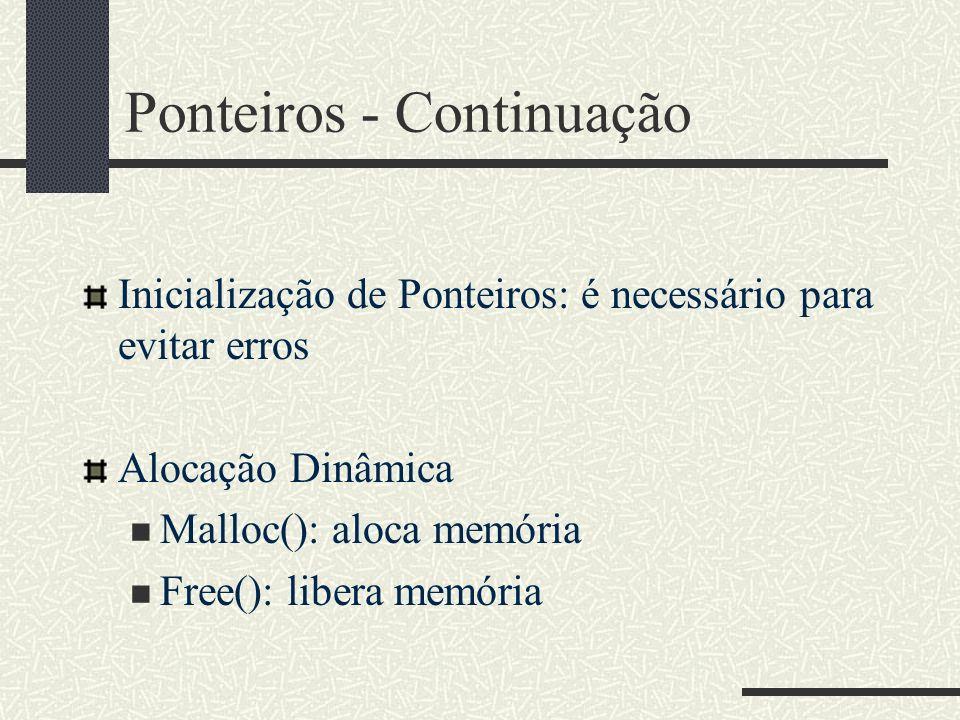 Ponteiros - Continuação Inicialização de Ponteiros: é necessário para evitar erros Alocação Dinâmica Malloc(): aloca memória Free(): libera memória