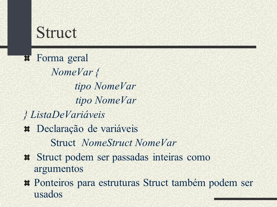 Struct Forma geral NomeVar { tipo NomeVar } ListaDeVariáveis Declaração de variáveis Struct NomeStruct NomeVar Struct podem ser passadas inteiras como