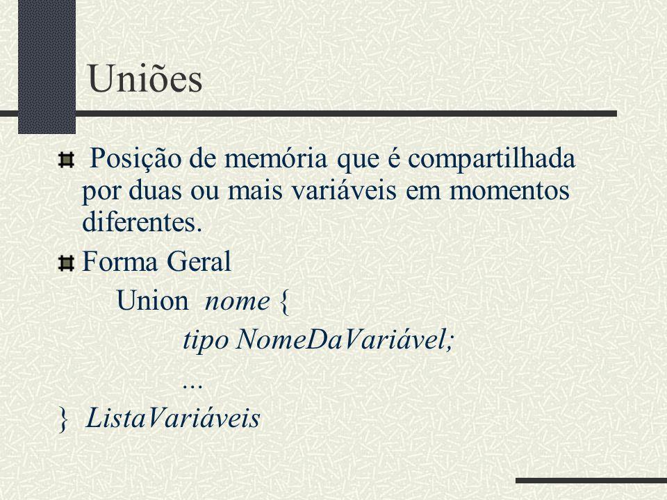 Uniões Posição de memória que é compartilhada por duas ou mais variáveis em momentos diferentes. Forma Geral Union nome { tipo NomeDaVariável;... } Li