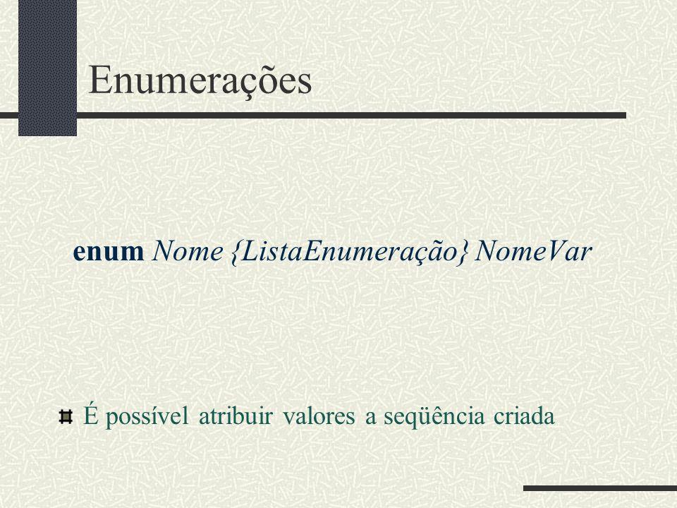 Enumerações enum Nome {ListaEnumeração} NomeVar É possível atribuir valores a seqüência criada