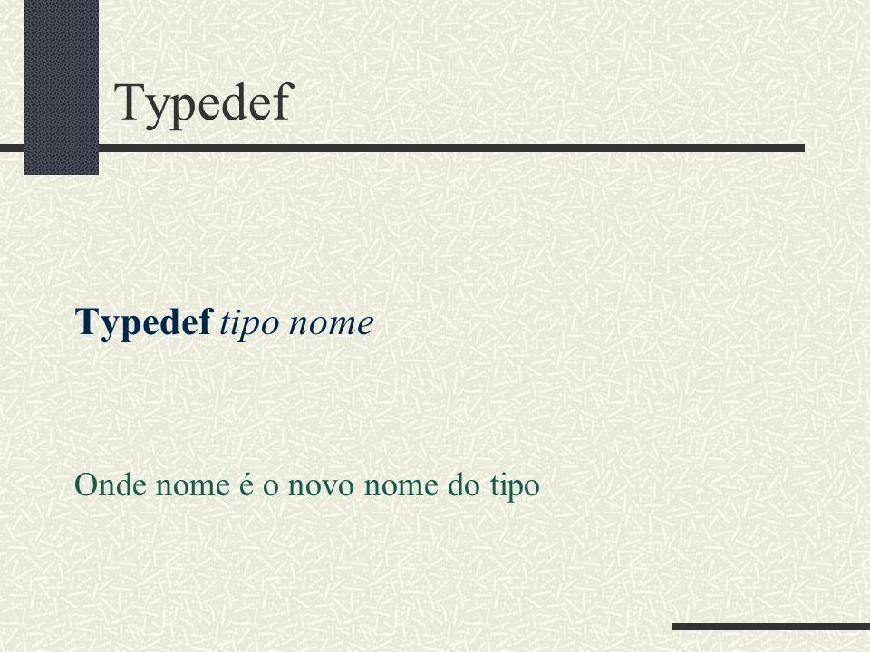 Typedef Typedef tipo nome Onde nome é o novo nome do tipo