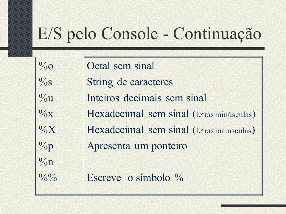 E/S pelo Console - Continuação %o %s %u %x %X %p %n % Octal sem sinal String de caracteres Inteiros decimais sem sinal Hexadecimal sem sinal ( letras