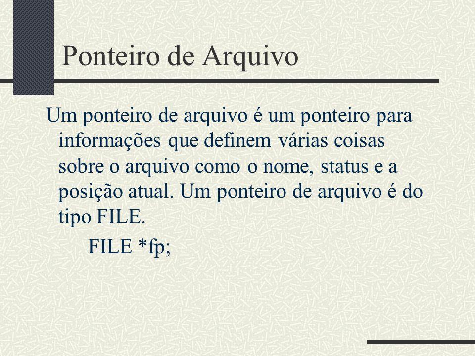 Ponteiro de Arquivo Um ponteiro de arquivo é um ponteiro para informações que definem várias coisas sobre o arquivo como o nome, status e a posição at